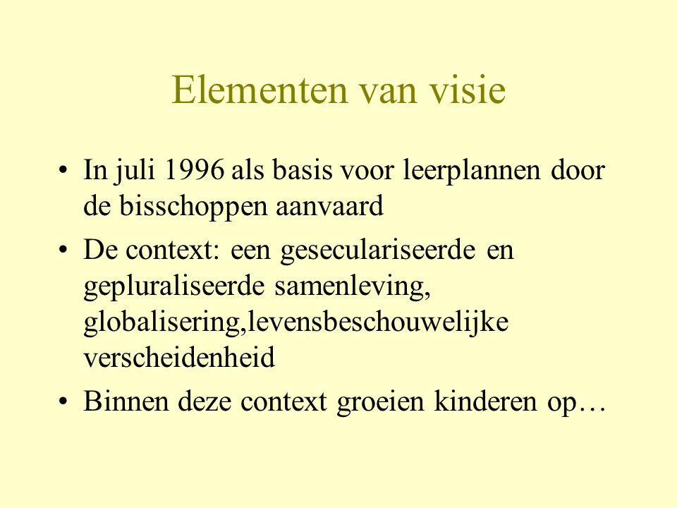 Elementen van visie In juli 1996 als basis voor leerplannen door de bisschoppen aanvaard.