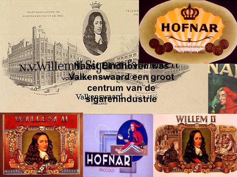 Naast Eindhoven was Valkenswaard een groot centrum van de sigarenindustrie