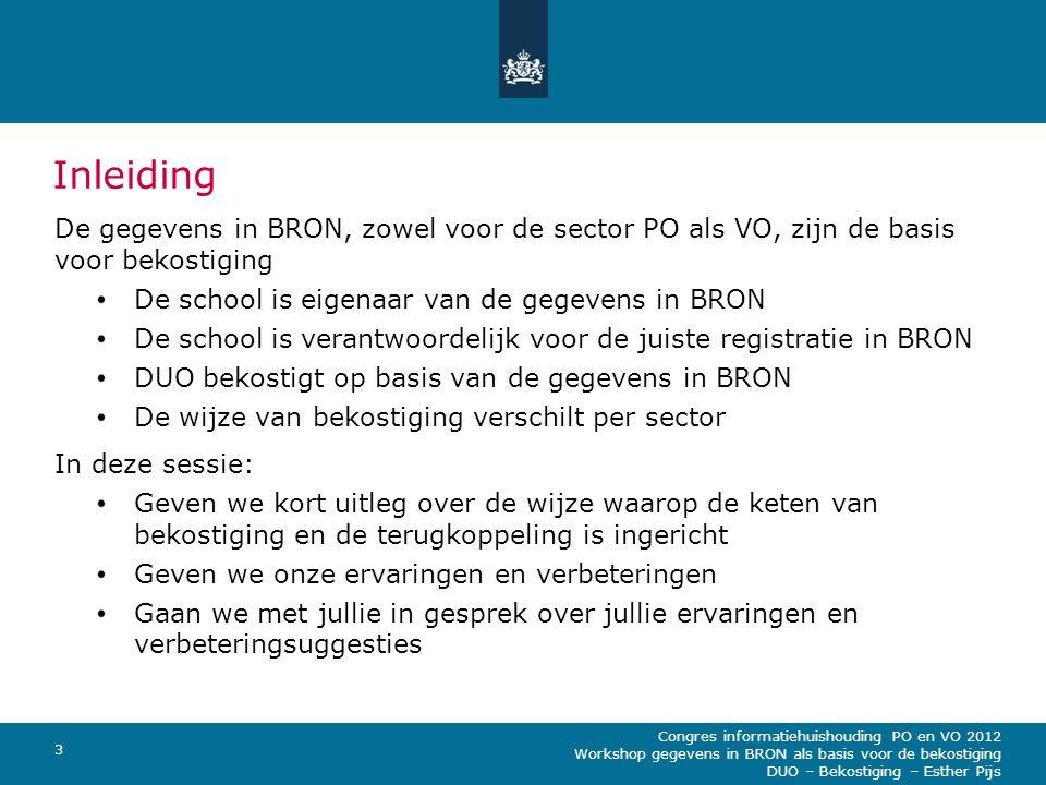 Inleiding De gegevens in BRON, zowel voor de sector PO als VO, zijn de basis voor bekostiging. De school is eigenaar van de gegevens in BRON.