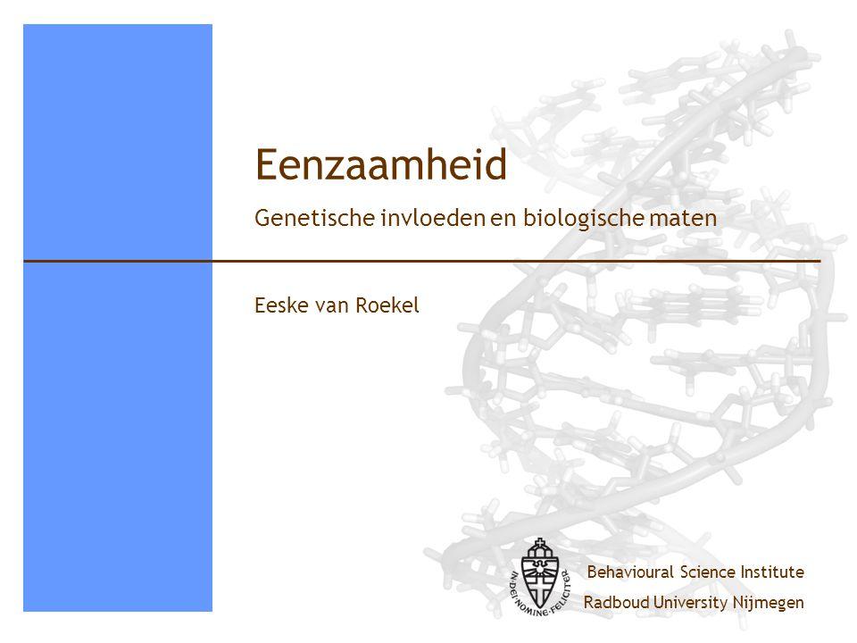 Eenzaamheid Genetische invloeden en biologische maten Eeske van Roekel