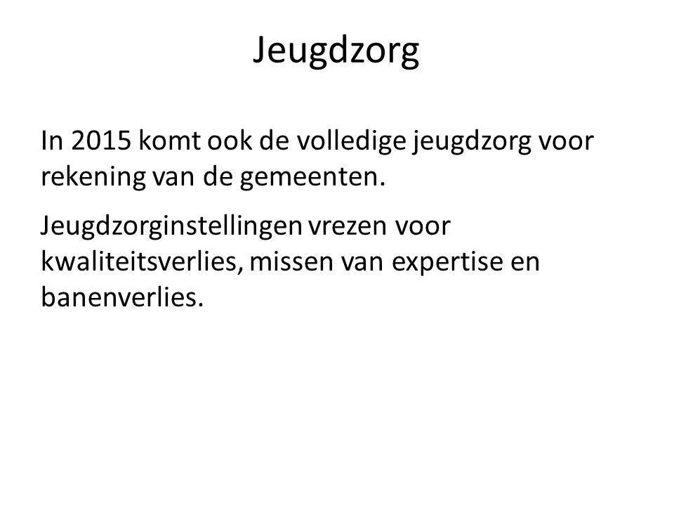 Jeugdzorg In 2015 komt ook de volledige jeugdzorg voor rekening van de gemeenten.