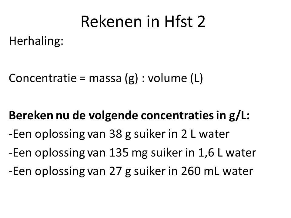 Rekenen in Hfst 2 Herhaling: Concentratie = massa (g) : volume (L)