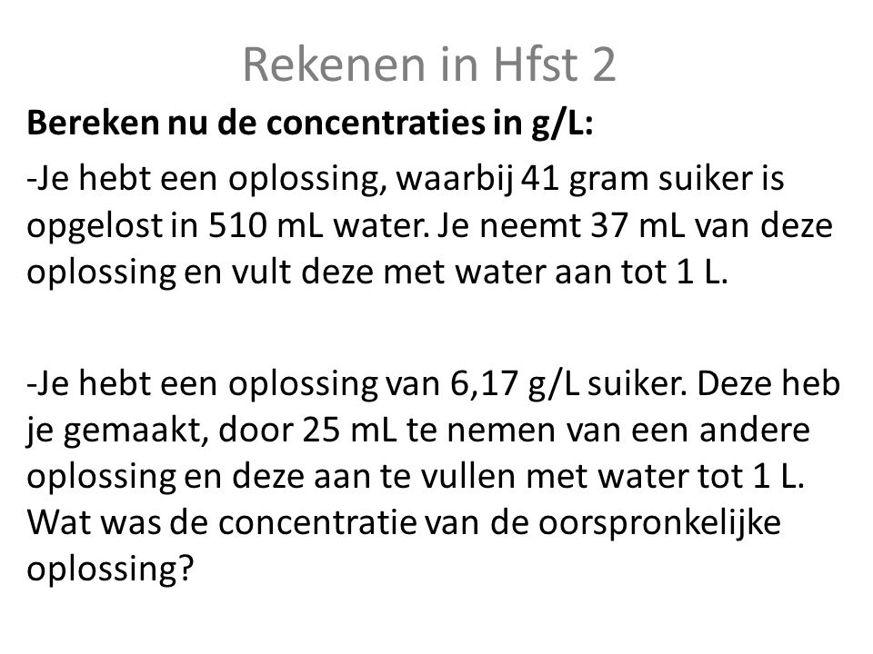 Rekenen in Hfst 2 Bereken nu de concentraties in g/L: