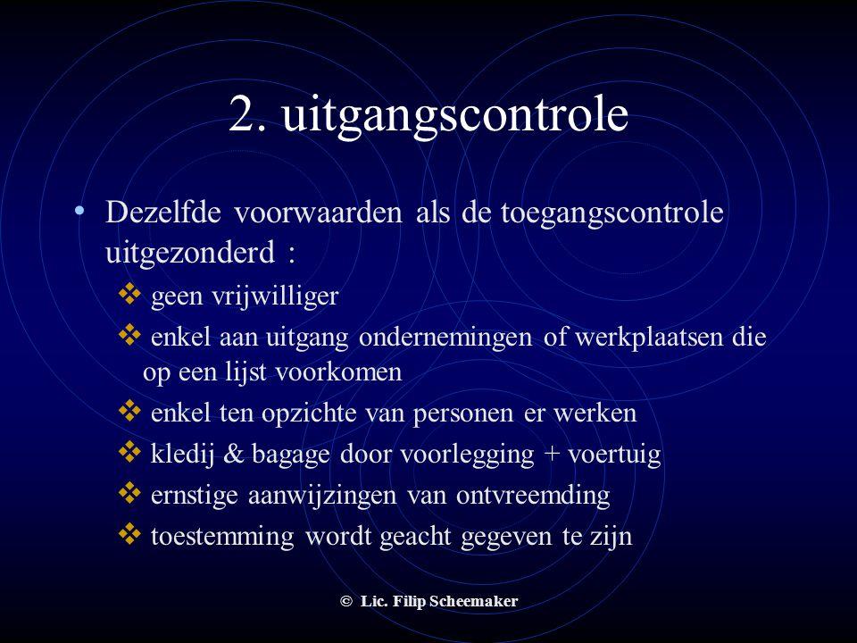 2. uitgangscontrole Dezelfde voorwaarden als de toegangscontrole uitgezonderd : geen vrijwilliger.