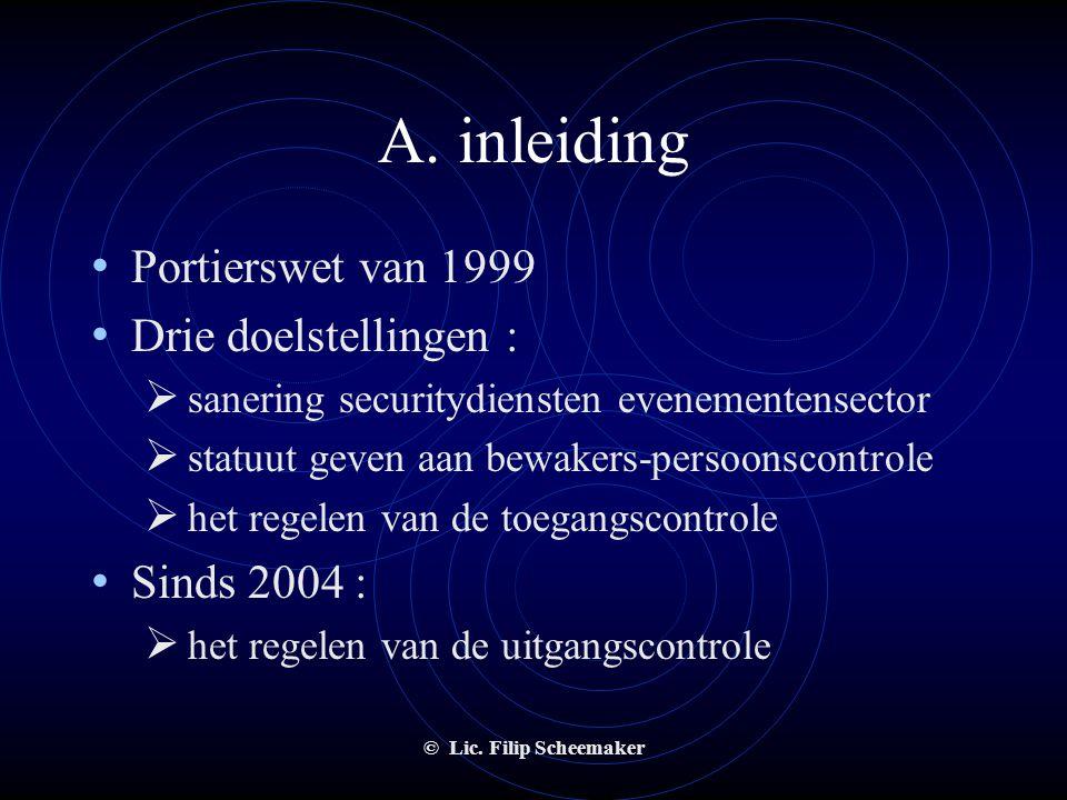 A. inleiding Portierswet van 1999 Drie doelstellingen : Sinds 2004 :