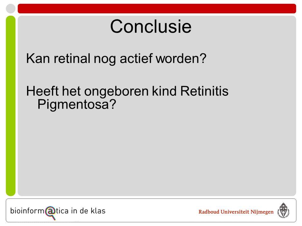 Conclusie Kan retinal nog actief worden Heeft het ongeboren kind Retinitis Pigmentosa