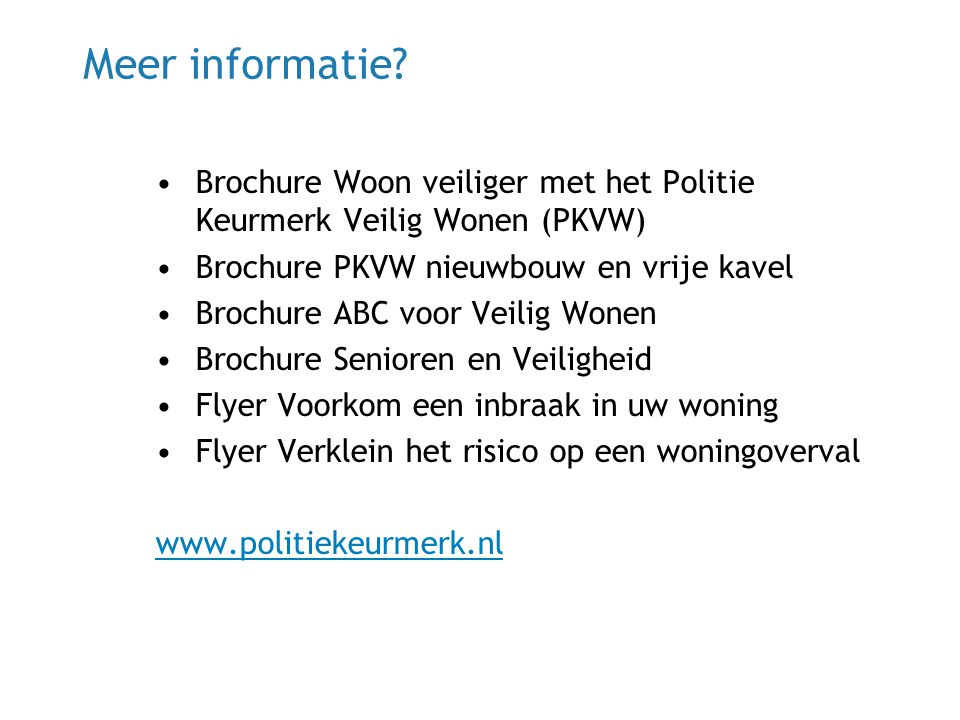 Meer informatie Brochure Woon veiliger met het Politie Keurmerk Veilig Wonen (PKVW) Brochure PKVW nieuwbouw en vrije kavel.