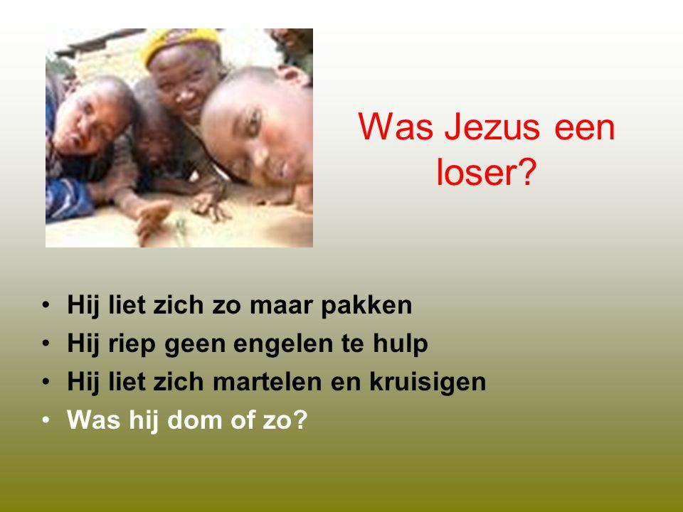 Was Jezus een loser Hij liet zich zo maar pakken