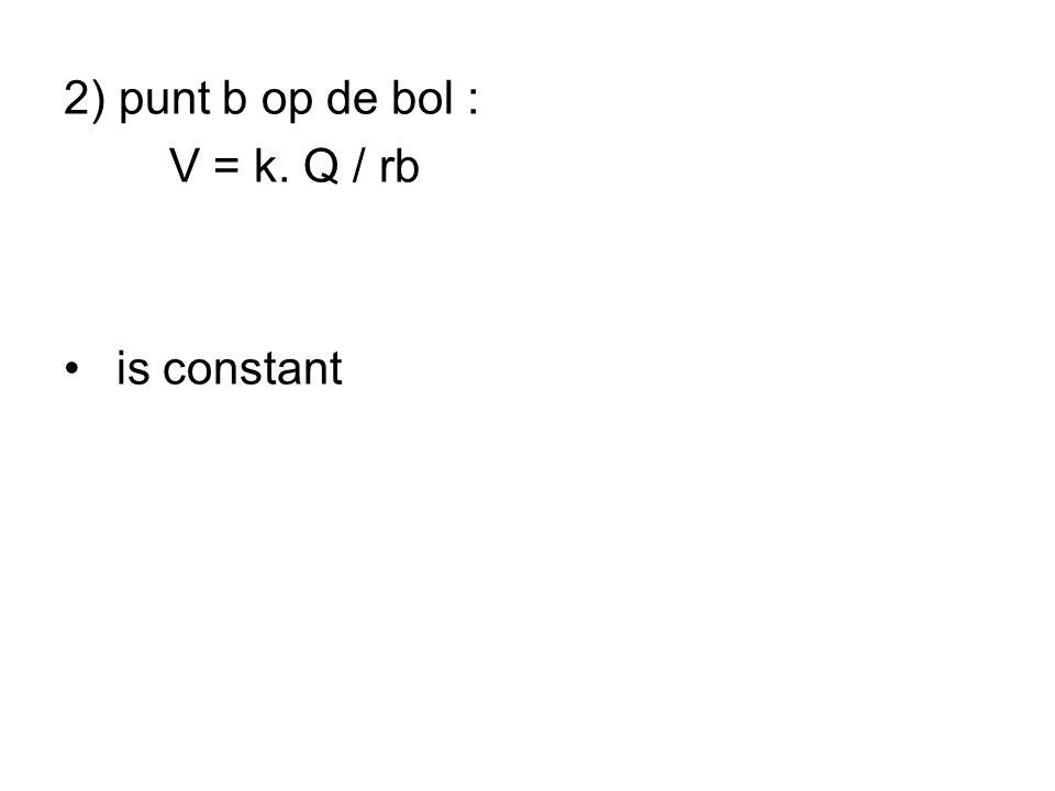 2) punt b op de bol : V = k. Q / rb is constant
