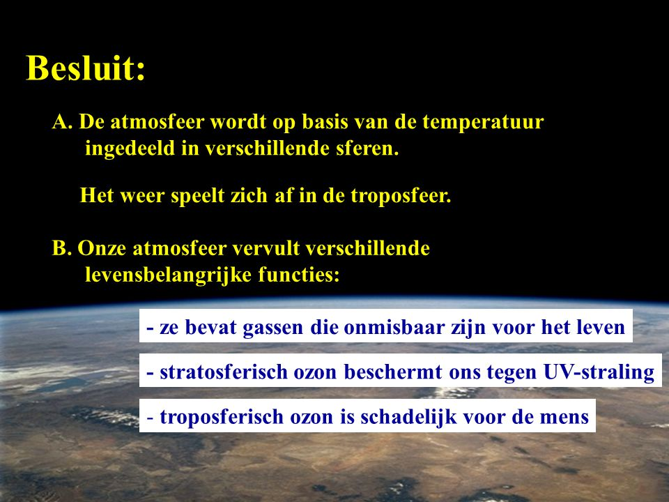 Besluit: A. De atmosfeer wordt op basis van de temperatuur ingedeeld in verschillende sferen. Het weer speelt zich af in de troposfeer.