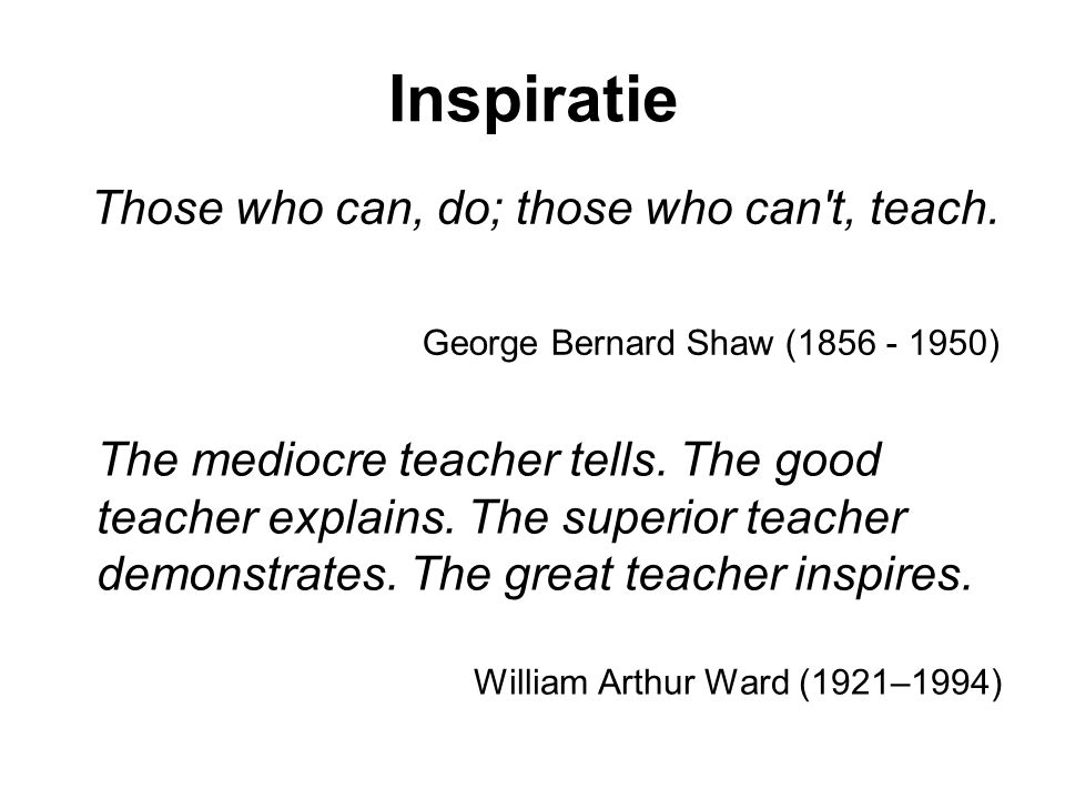Inspiratie Those who can, do; those who can t, teach.