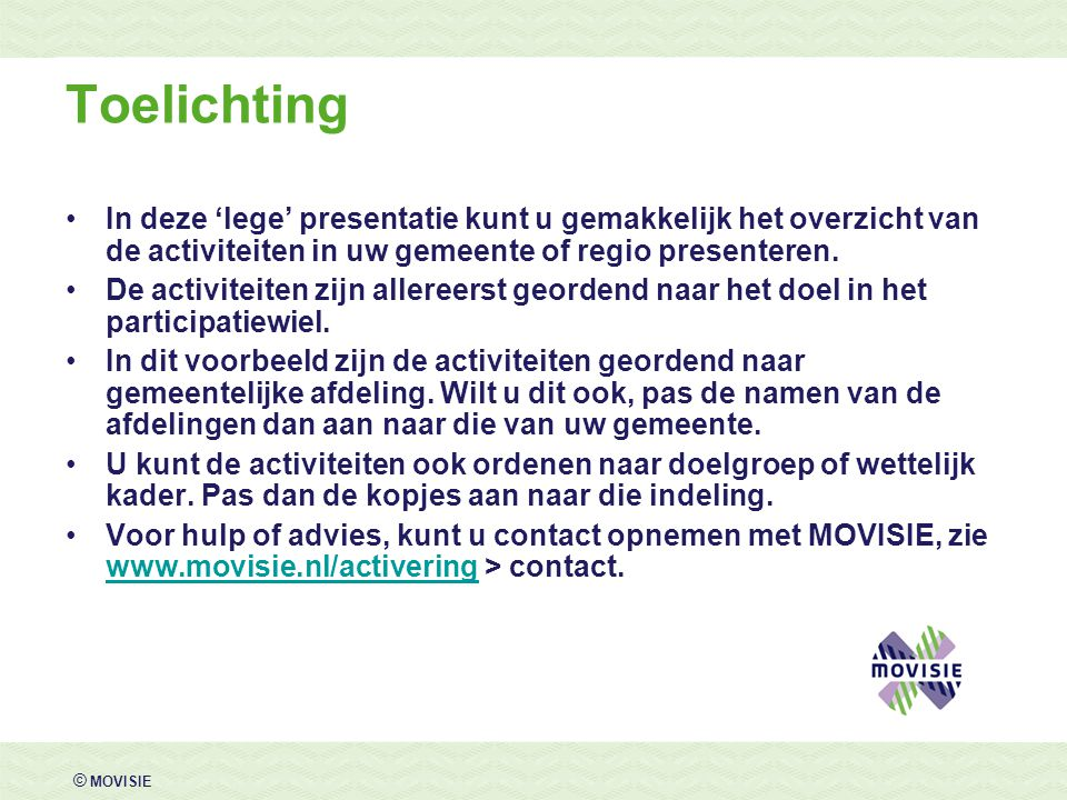 Toelichting In deze 'lege' presentatie kunt u gemakkelijk het overzicht van de activiteiten in uw gemeente of regio presenteren.