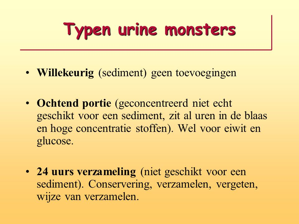 Typen urine monsters Willekeurig (sediment) geen toevoegingen