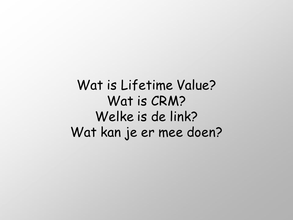 Wat is Lifetime Value. Wat is CRM. Welke is de link
