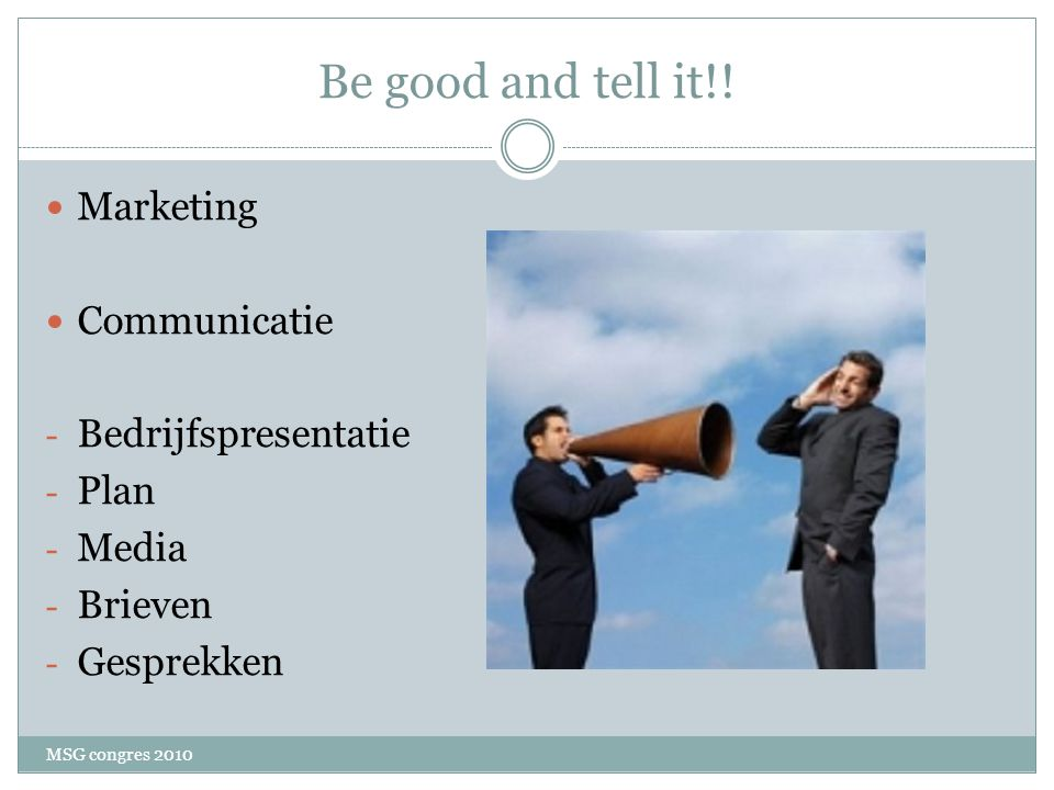 Be good and tell it!! Marketing Communicatie Bedrijfspresentatie Plan