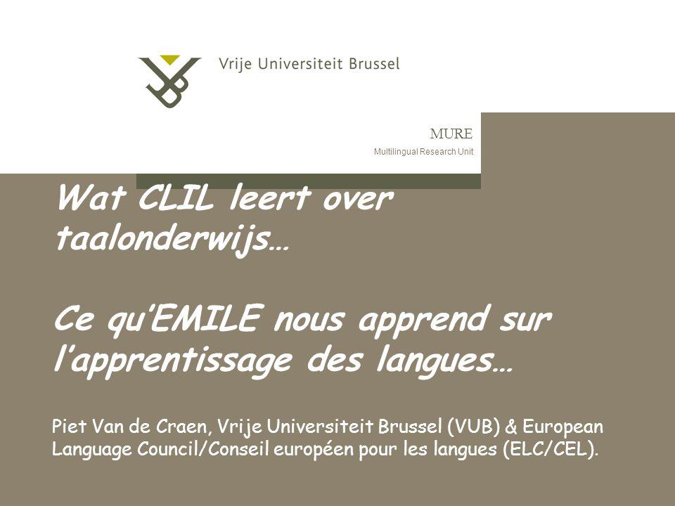 Wat CLIL leert over taalonderwijs… Ce qu'EMILE nous apprend sur l'apprentissage des langues… Piet Van de Craen, Vrije Universiteit Brussel (VUB) & European Language Council/Conseil européen pour les langues (ELC/CEL).