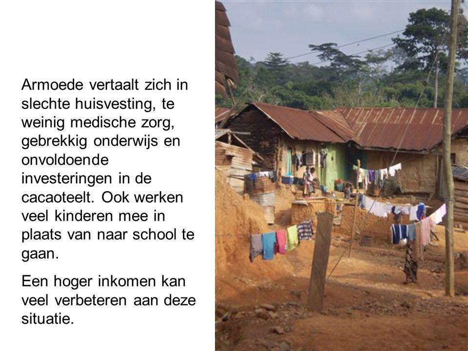 Armoede vertaalt zich in slechte huisvesting, te weinig medische zorg, gebrekkig onderwijs en onvoldoende investeringen in de cacaoteelt. Ook werken veel kinderen mee in plaats van naar school te gaan.