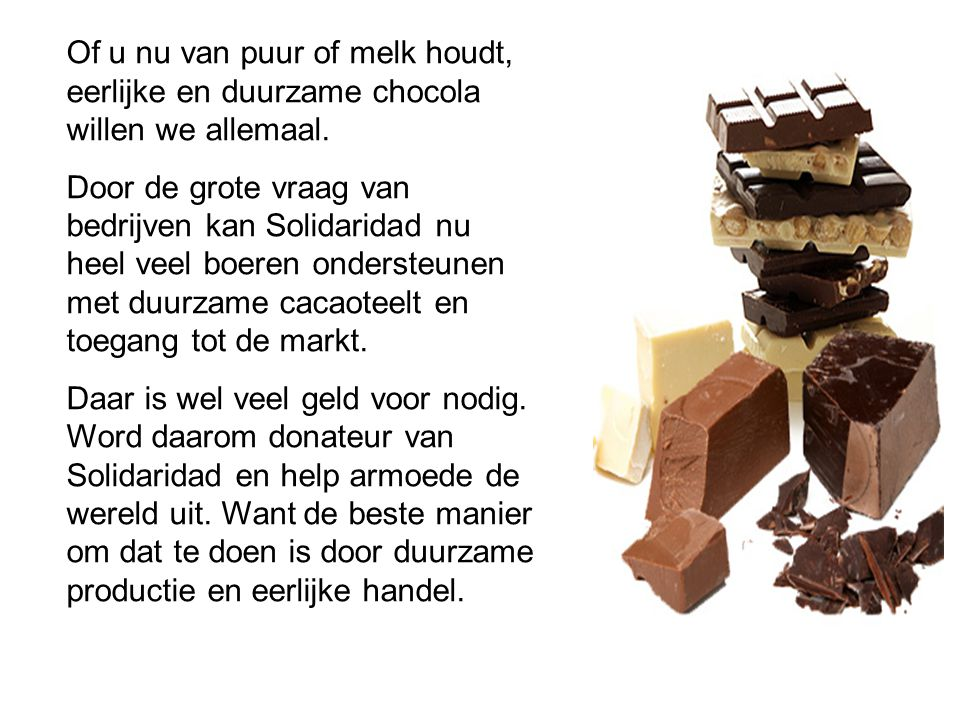 Of u nu van puur of melk houdt, eerlijke en duurzame chocola willen we allemaal.