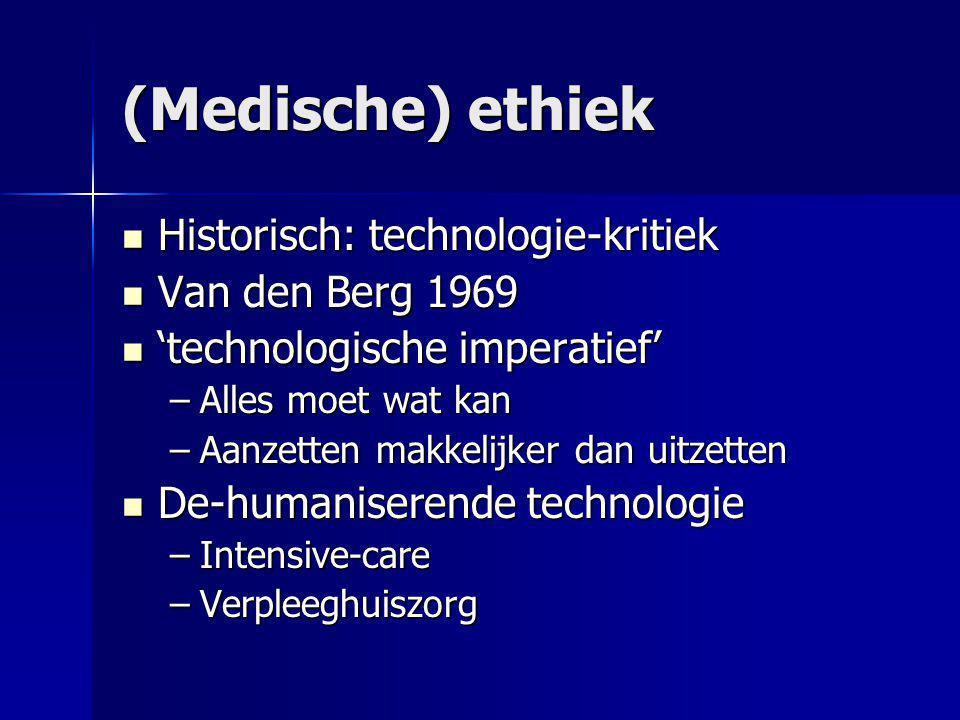 (Medische) ethiek Historisch: technologie-kritiek Van den Berg 1969