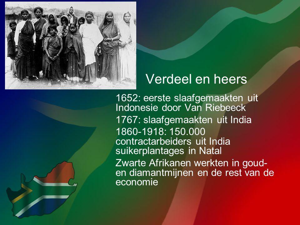 Verdeel en heers 1652: eerste slaafgemaakten uit Indonesie door Van Riebeeck. 1767: slaafgemaakten uit India.