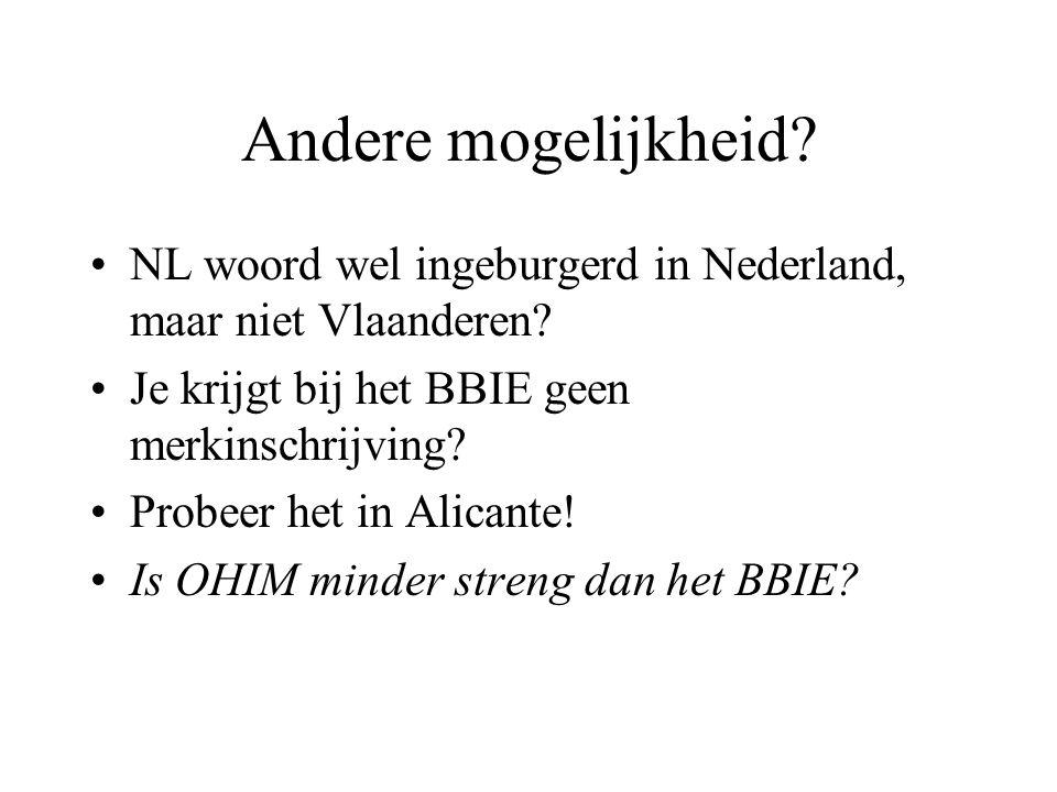 Andere mogelijkheid NL woord wel ingeburgerd in Nederland, maar niet Vlaanderen Je krijgt bij het BBIE geen merkinschrijving