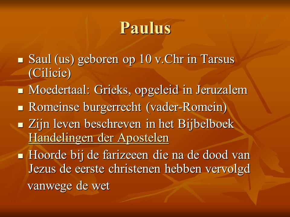 Paulus Saul (us) geboren op 10 v.Chr in Tarsus (Cilicie)