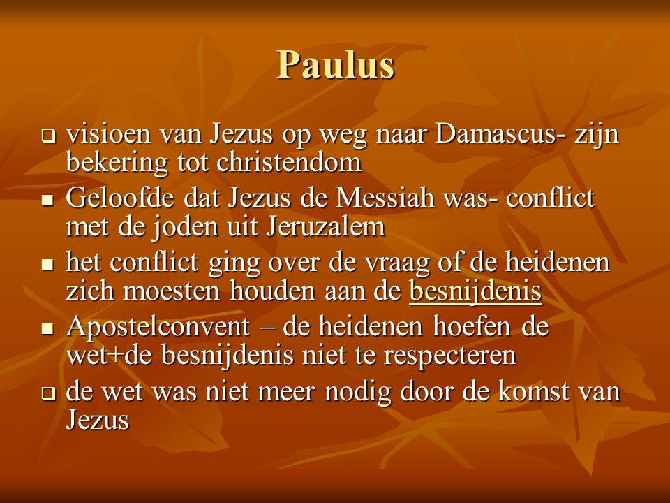Paulus visioen van Jezus op weg naar Damascus- zijn bekering tot christendom. Geloofde dat Jezus de Messiah was- conflict met de joden uit Jeruzalem.