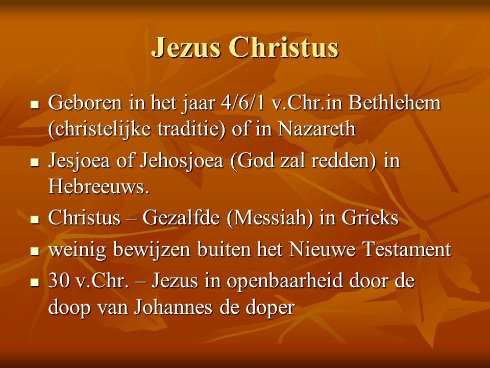 Jezus Christus Geboren in het jaar 4/6/1 v.Chr.in Bethlehem (christelijke traditie) of in Nazareth.