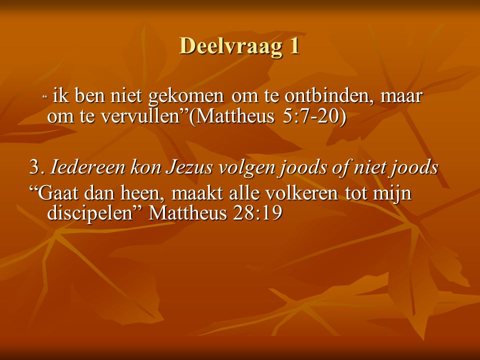 Deelvraag 1 3. Iedereen kon Jezus volgen joods of niet joods