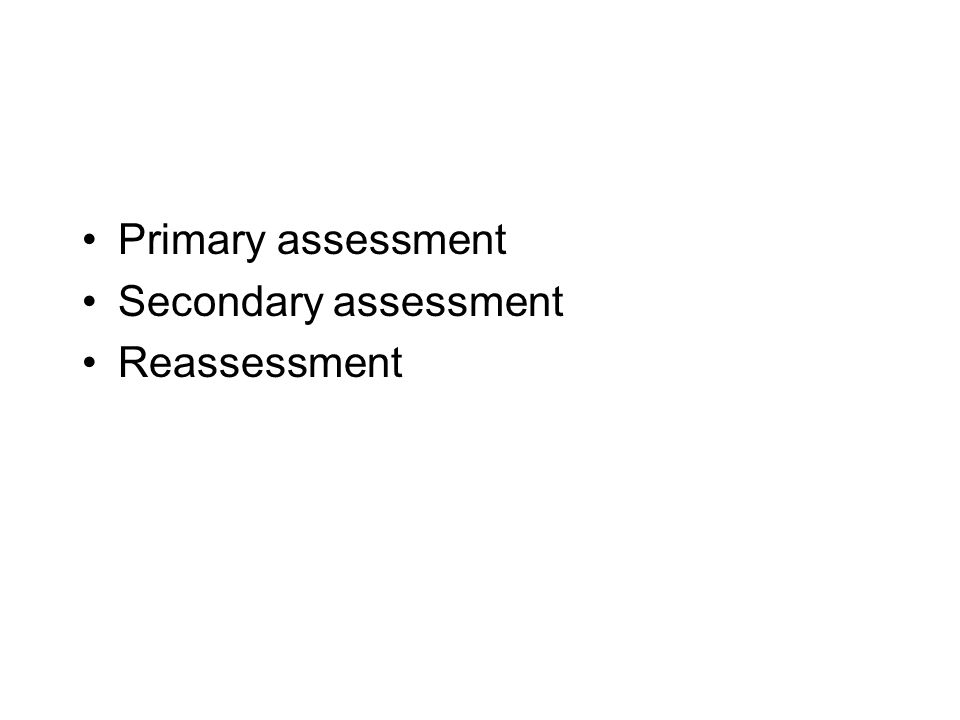 Primary assessment Secondary assessment Reassessment
