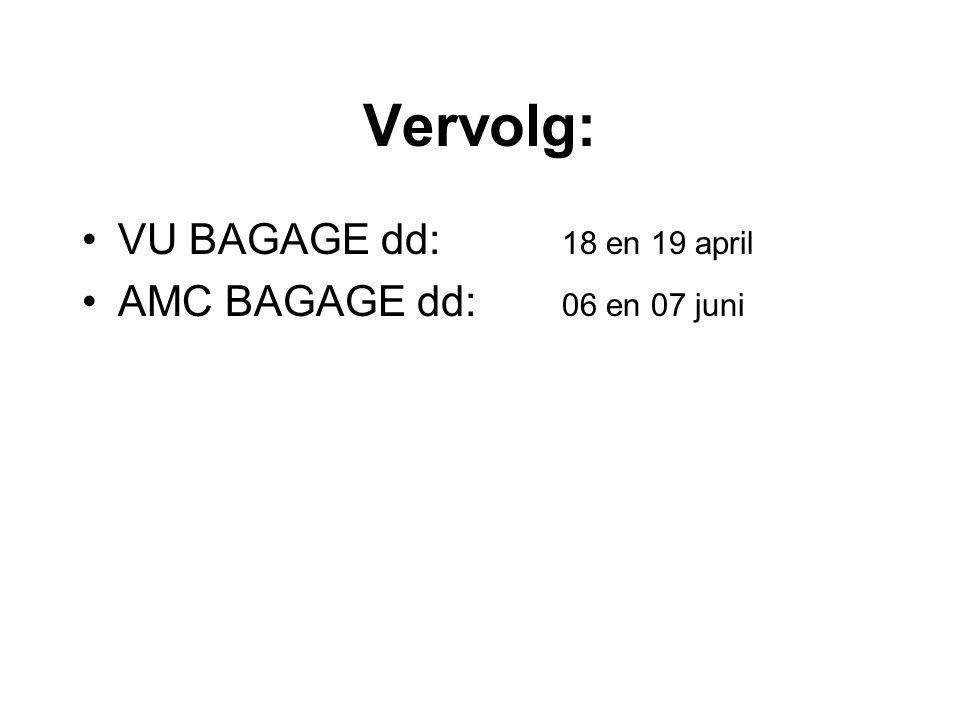 Vervolg: VU BAGAGE dd: 18 en 19 april AMC BAGAGE dd: 06 en 07 juni