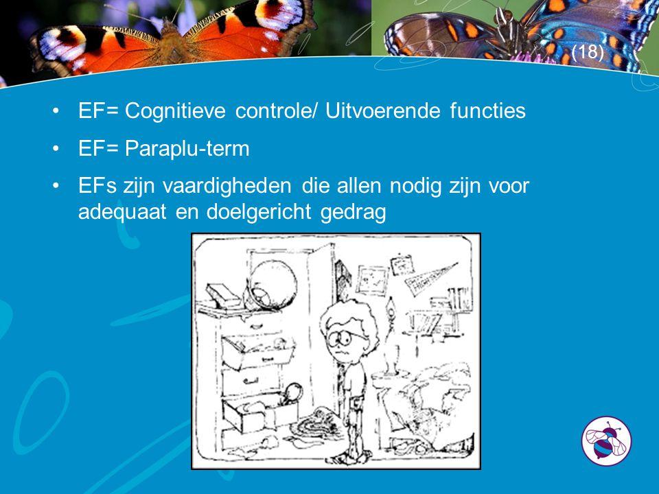 EF= Cognitieve controle/ Uitvoerende functies EF= Paraplu-term