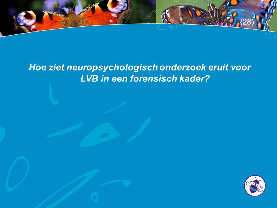 (28) Hoe ziet neuropsychologisch onderzoek eruit voor LVB in een forensisch kader