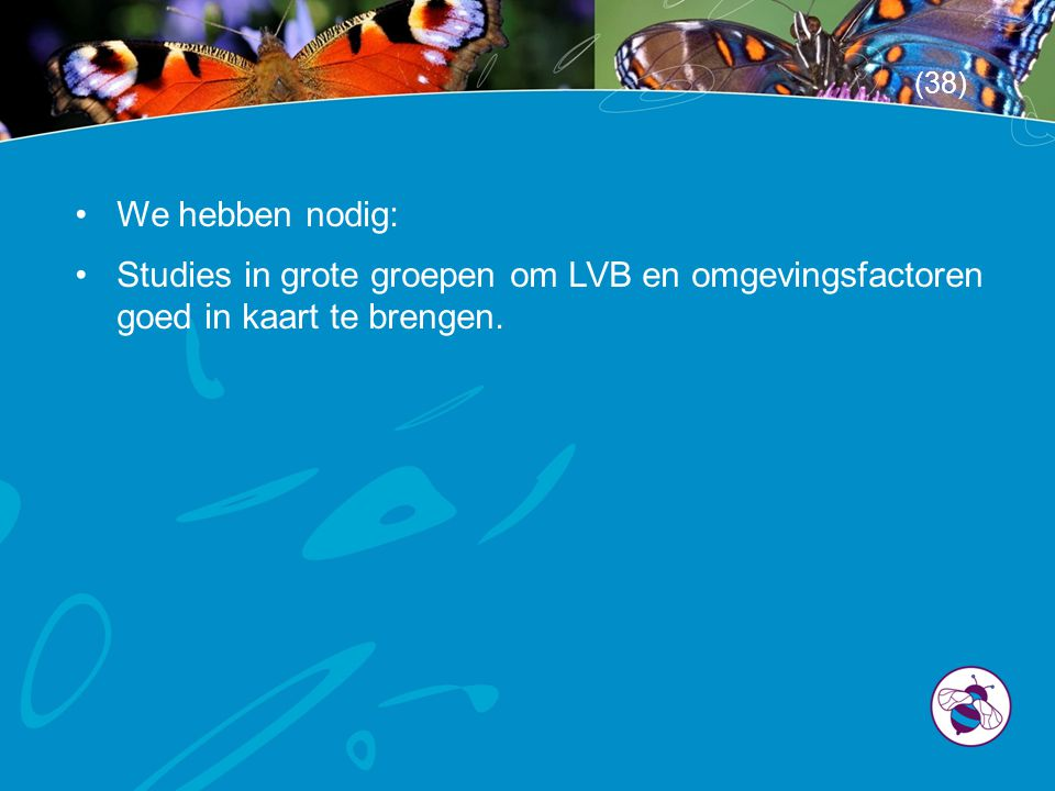 (38) We hebben nodig: Studies in grote groepen om LVB en omgevingsfactoren goed in kaart te brengen.