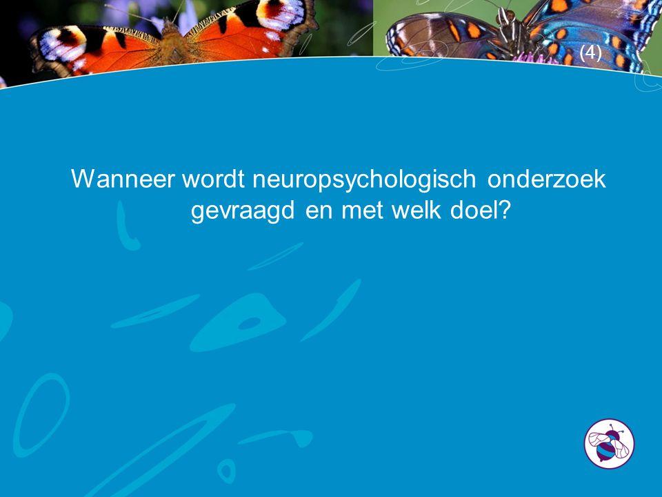 Wanneer wordt neuropsychologisch onderzoek gevraagd en met welk doel