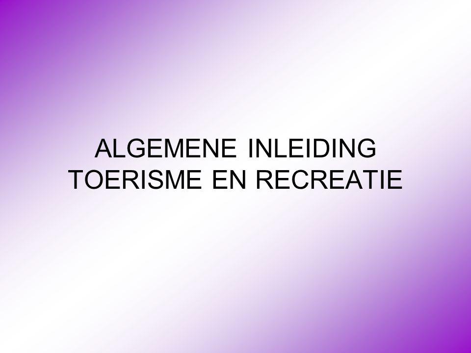 ALGEMENE INLEIDING TOERISME EN RECREATIE