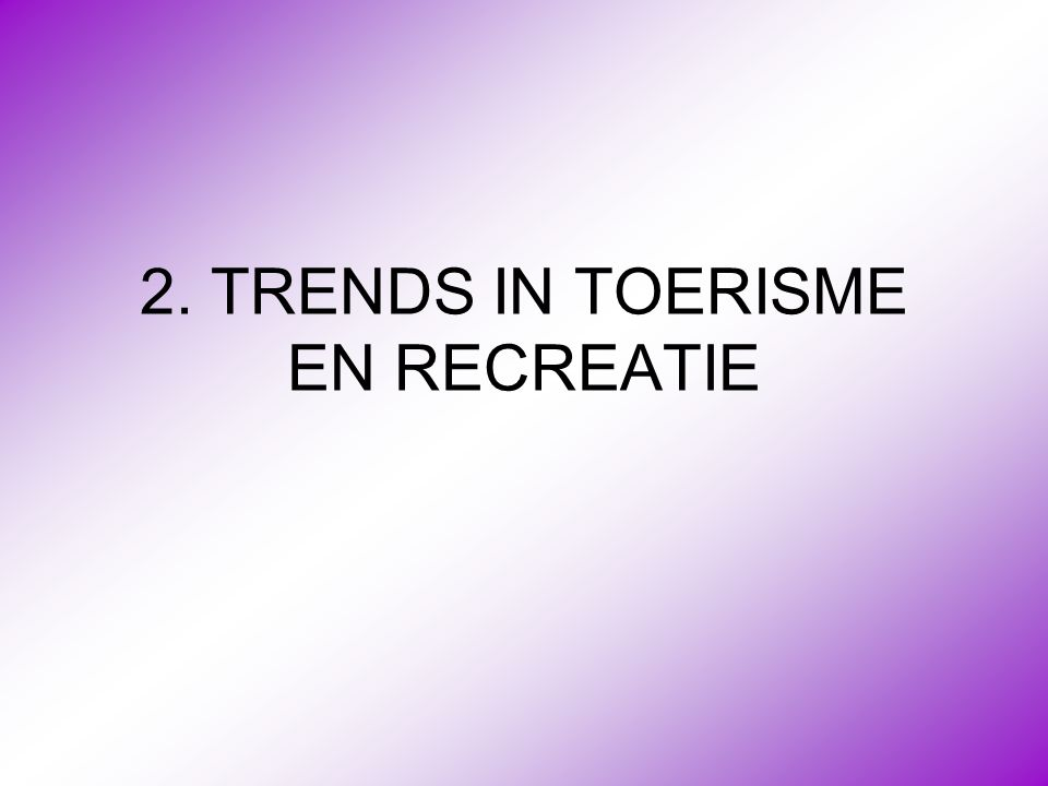 2. TRENDS IN TOERISME EN RECREATIE