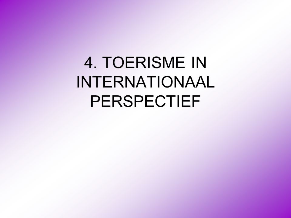 4. TOERISME IN INTERNATIONAAL PERSPECTIEF
