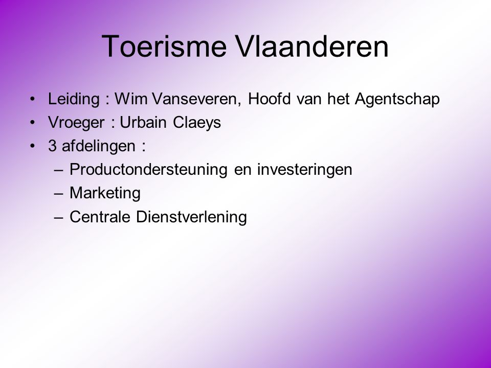 Toerisme Vlaanderen Leiding : Wim Vanseveren, Hoofd van het Agentschap
