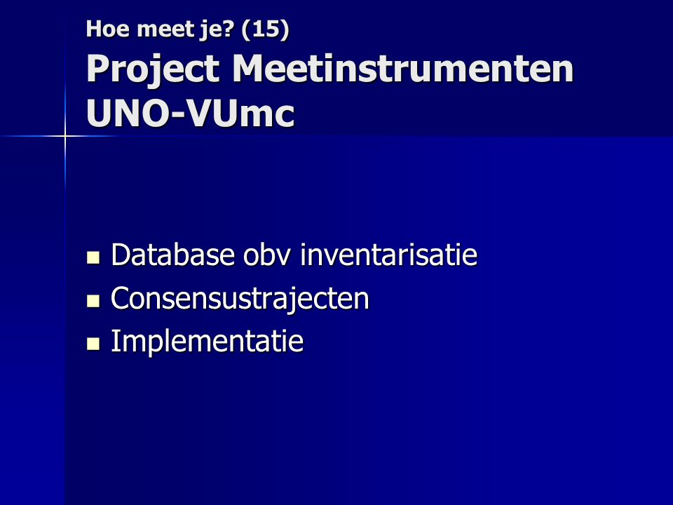 Hoe meet je (15) Project Meetinstrumenten UNO-VUmc