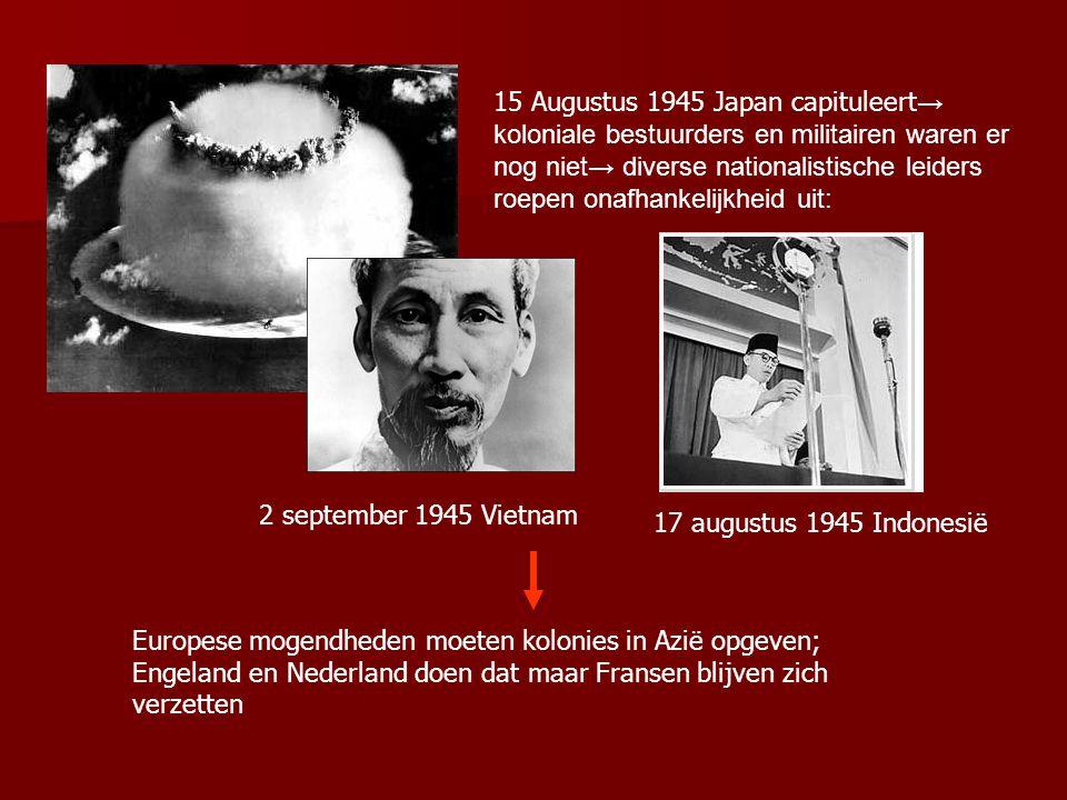 15 Augustus 1945 Japan capituleert→ koloniale bestuurders en militairen waren er nog niet→ diverse nationalistische leiders roepen onafhankelijkheid uit: