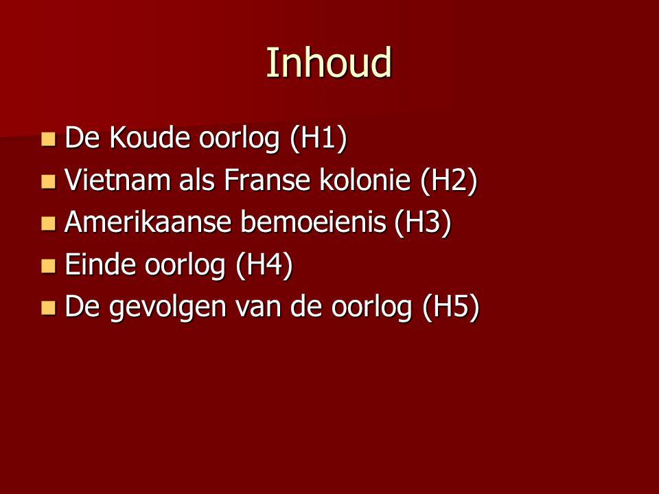 Inhoud De Koude oorlog (H1) Vietnam als Franse kolonie (H2)