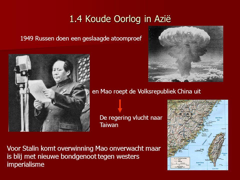 1.4 Koude Oorlog in Azië 1949 Russen doen een geslaagde atoomproef. en Mao roept de Volksrepubliek China uit.