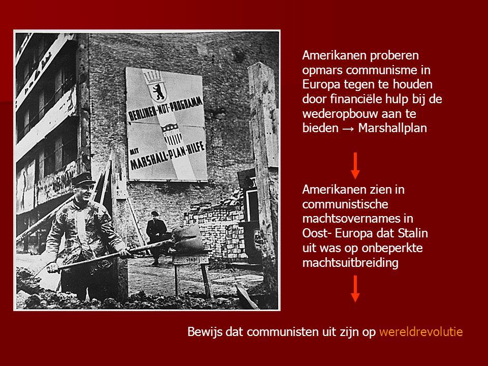 Amerikanen proberen opmars communisme in Europa tegen te houden door financiële hulp bij de wederopbouw aan te bieden → Marshallplan