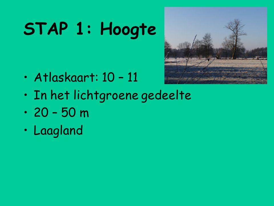 STAP 1: Hoogte Atlaskaart: 10 – 11 In het lichtgroene gedeelte