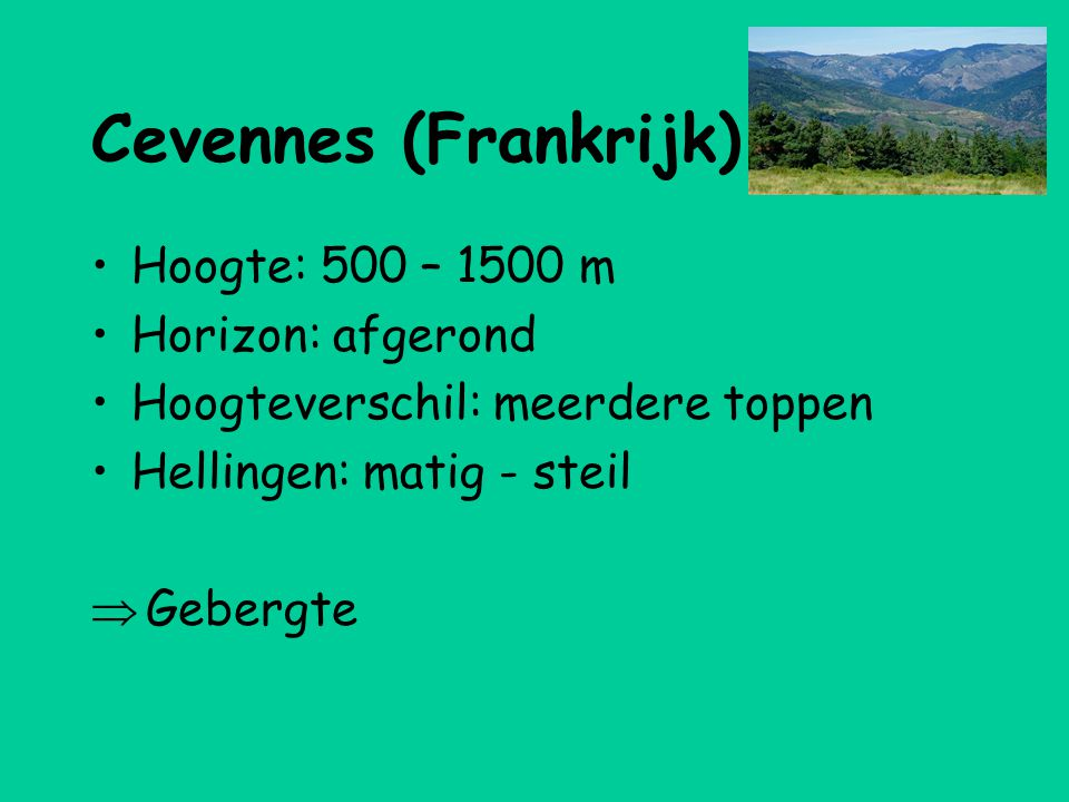 Cevennes (Frankrijk) Hoogte: 500 – 1500 m Horizon: afgerond