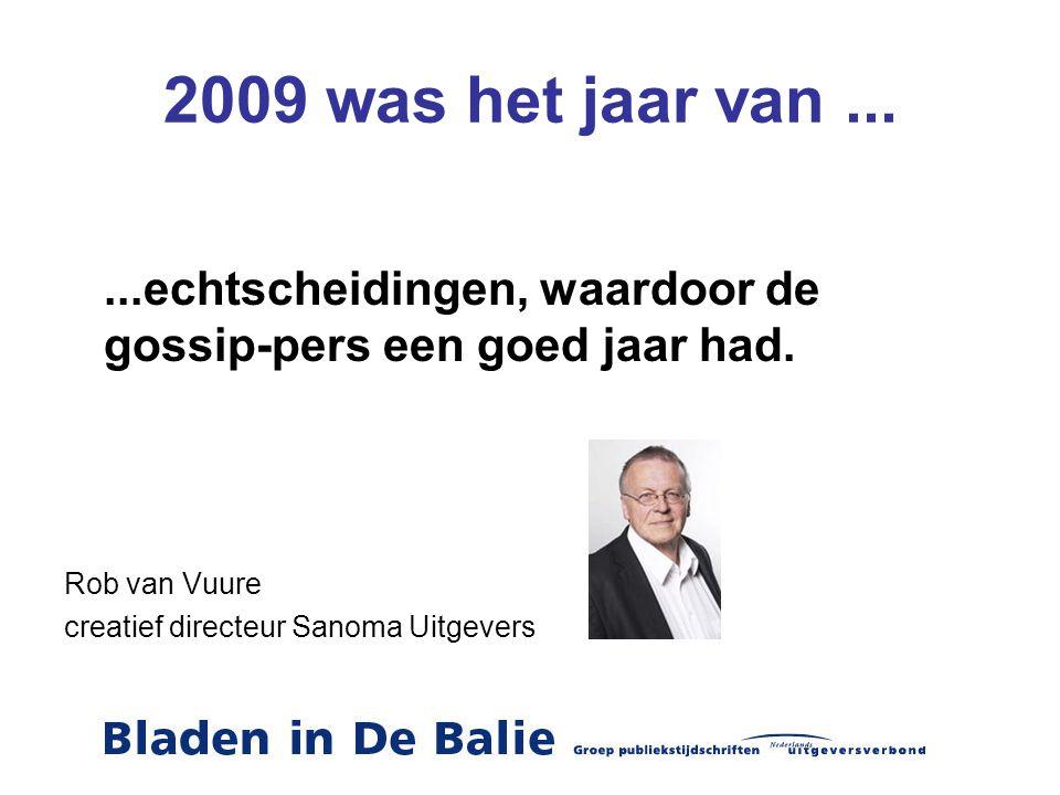 2009 was het jaar van ... ...echtscheidingen, waardoor de gossip-pers een goed jaar had. Rob van Vuure.