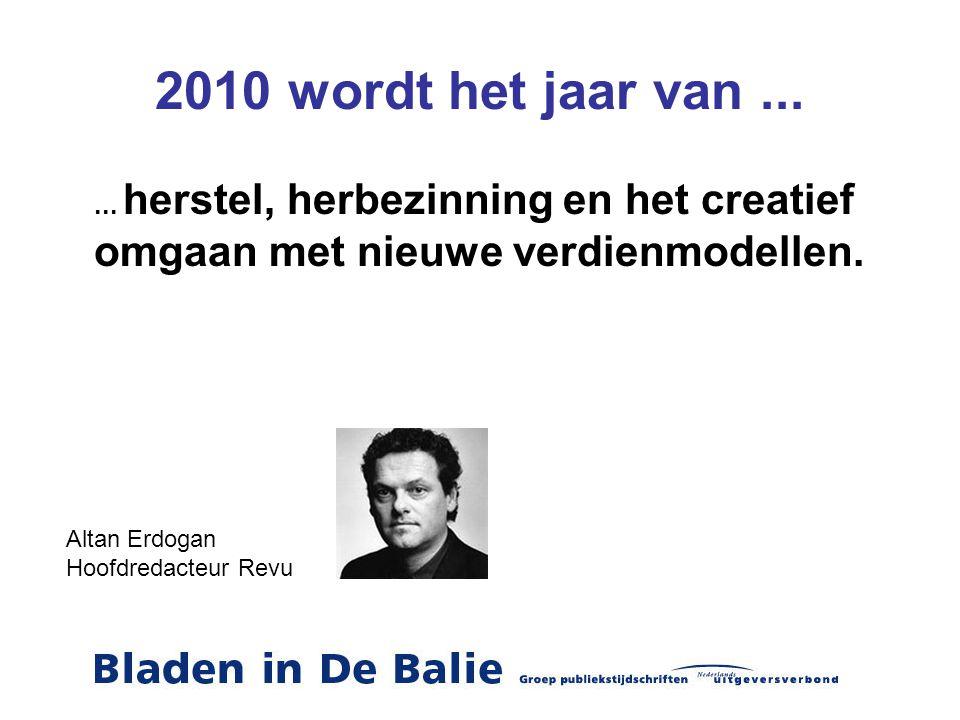 2010 wordt het jaar van ... ... herstel, herbezinning en het creatief omgaan met nieuwe verdienmodellen.