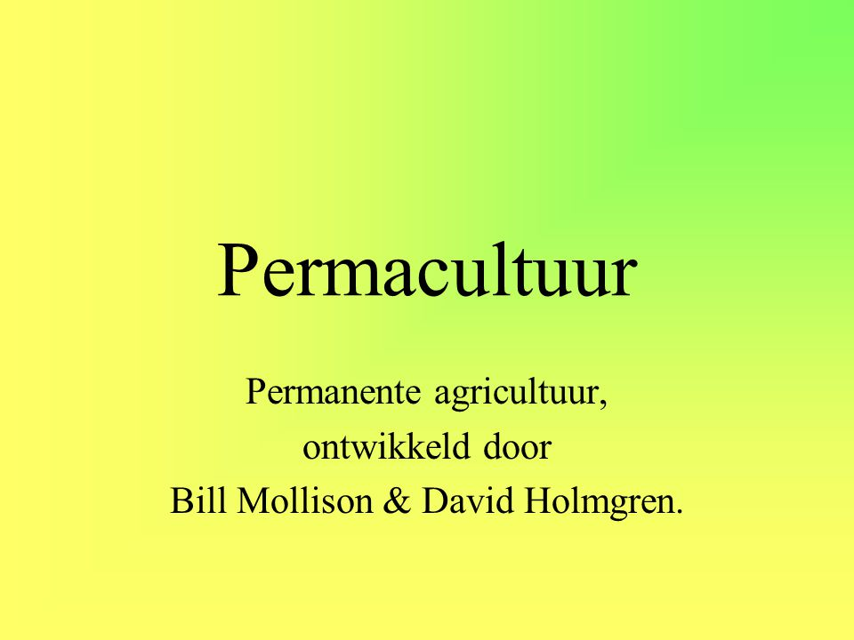 Permacultuur Permanente agricultuur, ontwikkeld door