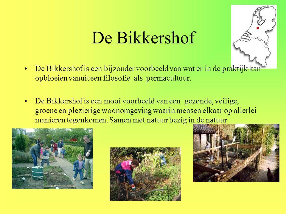 De Bikkershof De Bikkershof is een bijzonder voorbeeld van wat er in de praktijk kan opbloeien vanuit een filosofie als permacultuur.